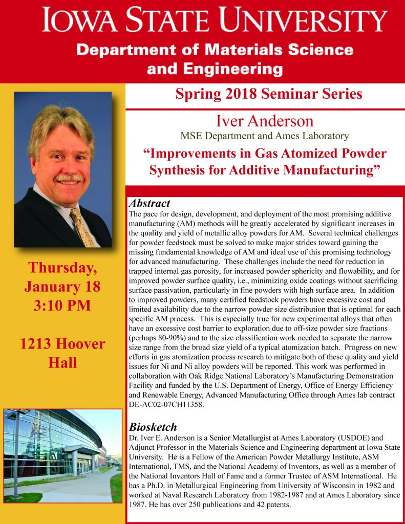 """Iver Anderson Seminar titled """"Improvements in Gas Atomized Powder Synthesis for Additive Manufacturing"""" on January 18, 2018"""