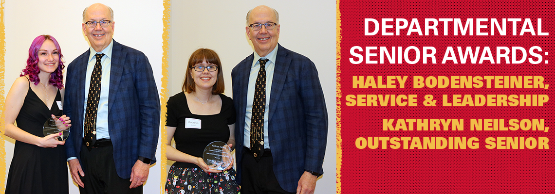 Departmental Senior Awards: Haley Bodensteiner, Service & Leadership; Kathryn Neilson, Outstanding Senior