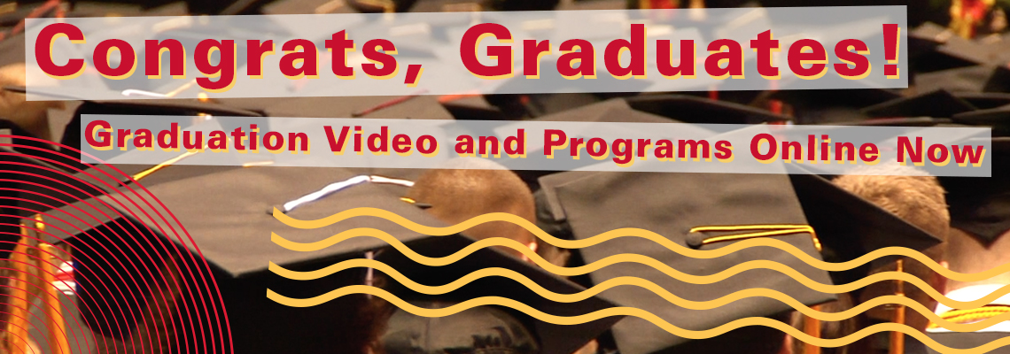 Congrats, Graduates! Graduation Video and Programs Online Now