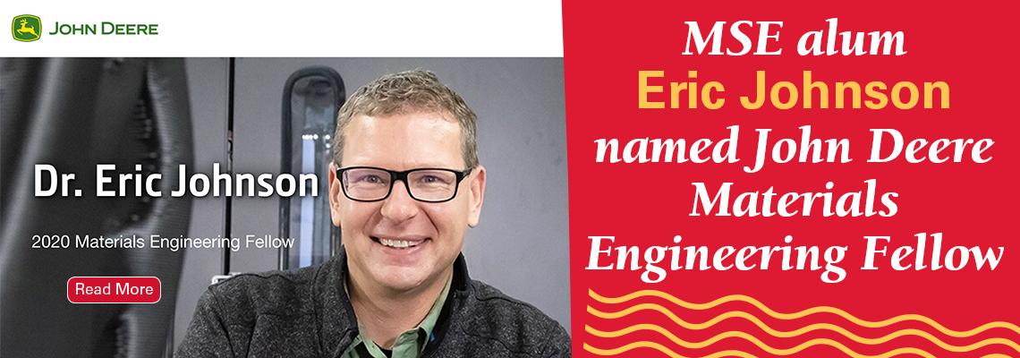 Image text: Dr. Eric Johnson, 2020 Materials Engineering Fellow, John Deere. MSE alum Eric Johnson named John Deere Materials Engineering Fellow. Photo shows Eric smiling.