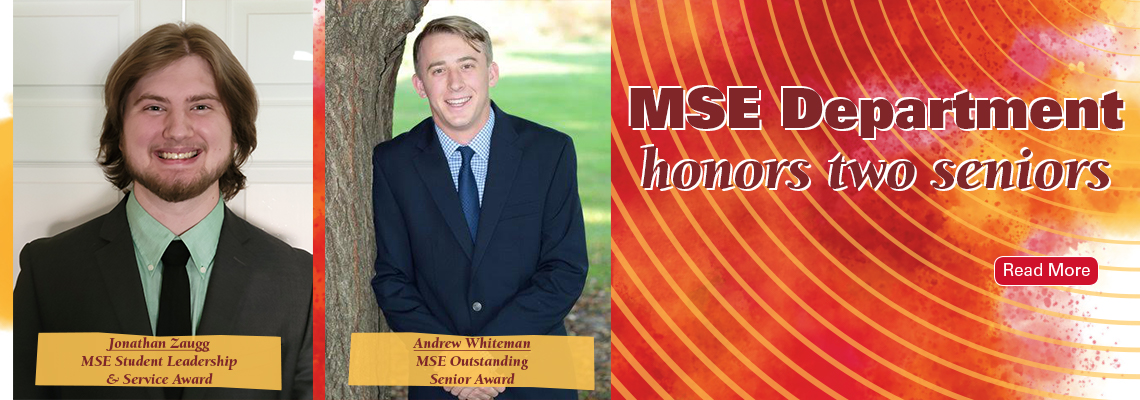 Image text: MSE Department honors two seniors. Photos show Jonathan Zaugg, who won the MSE Student Leadership & Service Award, and Andrew Whiteman, who won the MSE Outstanding Senior Award, both smiling.