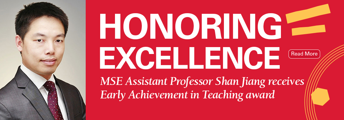 Image text: Honoring Excellence: MSE Assistant Professor Shan Jiang receives Early Achievement in Teaching award. Read more